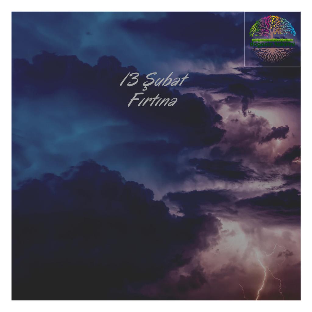 13 Şubat – Fırtına - Doğanın Takvimi