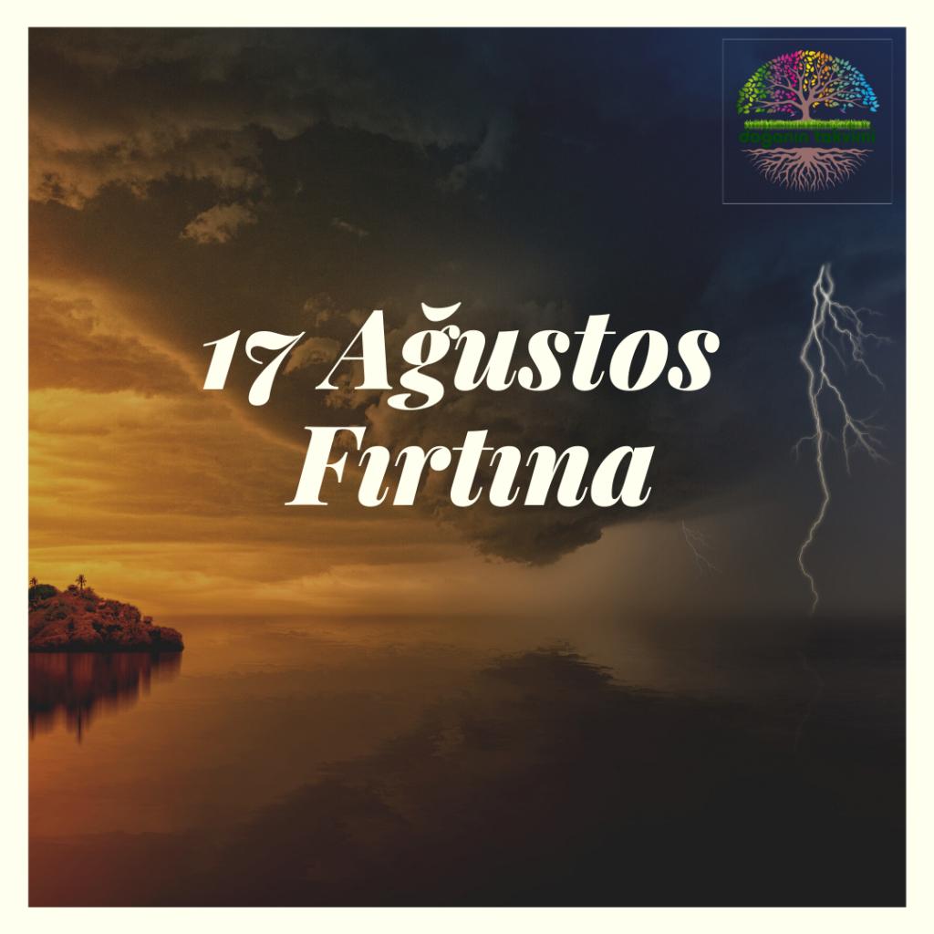 17 Ağustos - Fırtına - Doğanın Takvimi