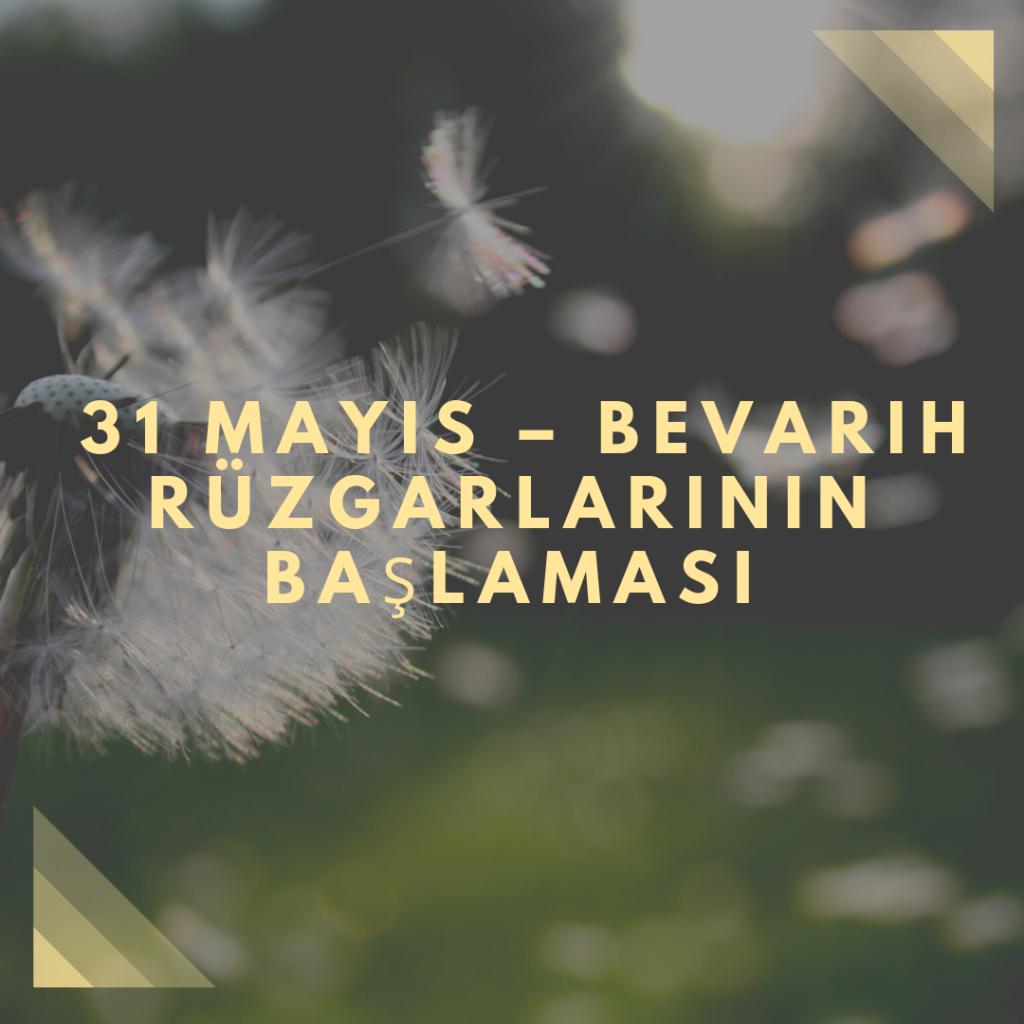 31 Mayıs – Bevarih Rüzgarlarının Başlaması - Doğanın Takvimi