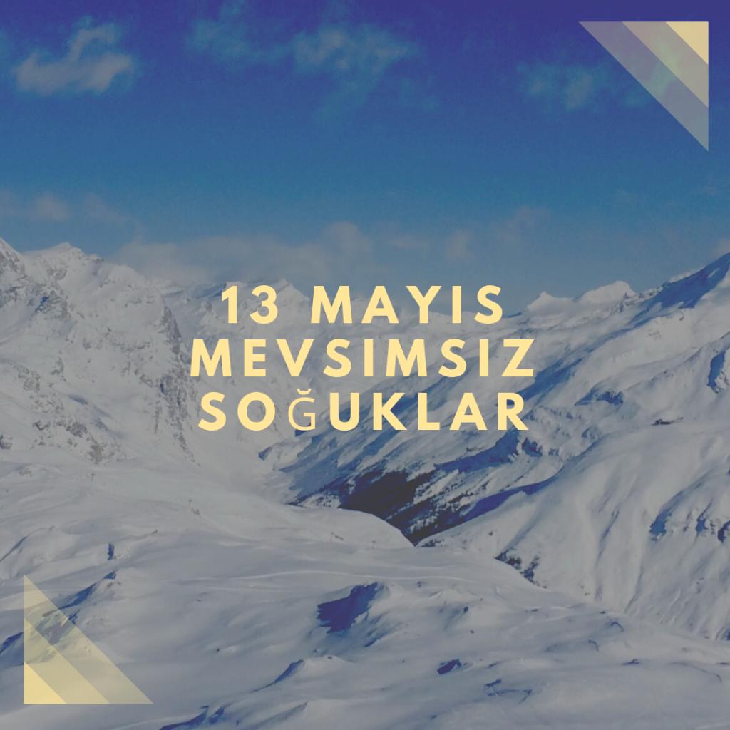 13 Mayıs - Mevsimsiz soğuklar - Doğanın Takvimi