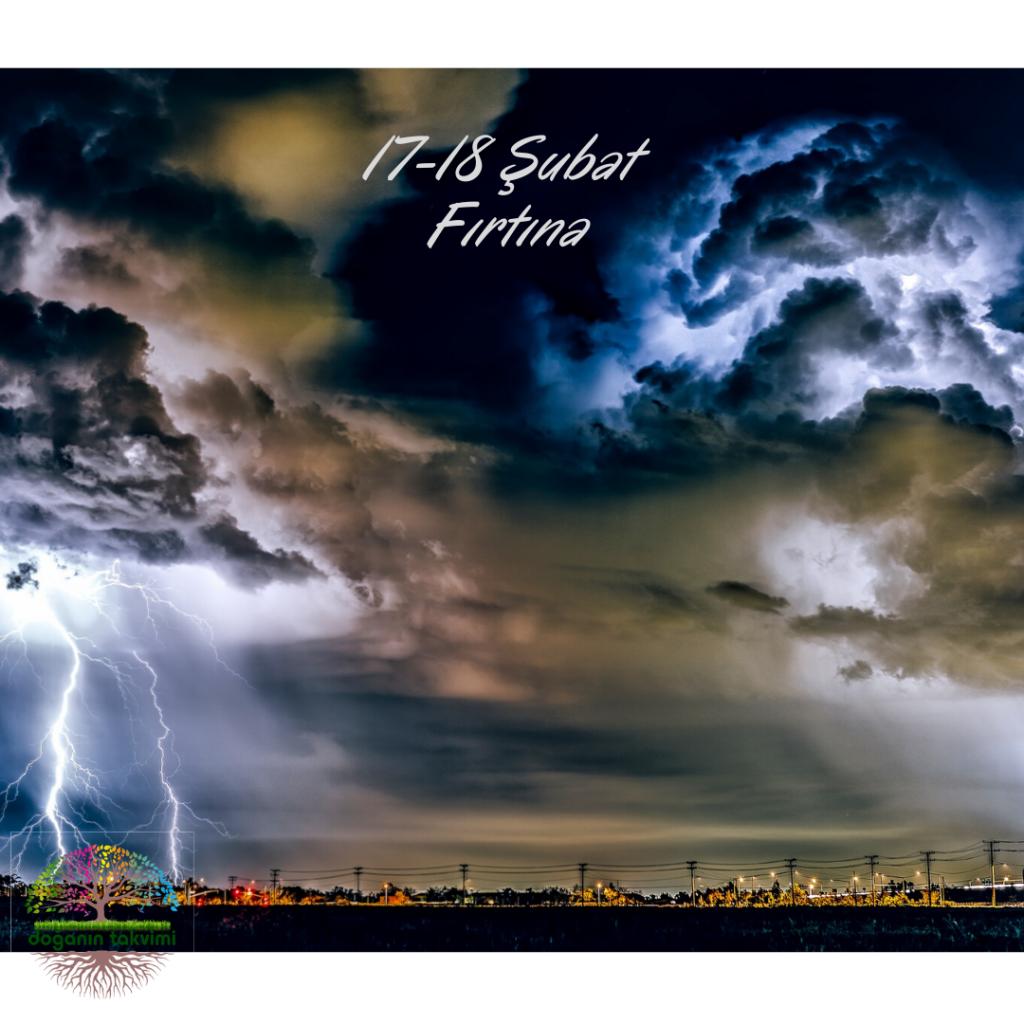 17-18 Şubat - Fırtına - Doğanın Takvimi