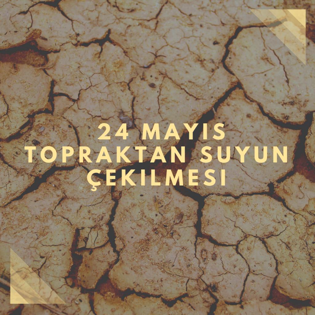 24 Mayıs Topraktan Suyun Çekilmesi - Doğanın Takvimi
